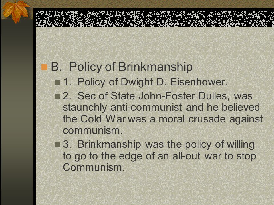 B. Policy of Brinkmanship