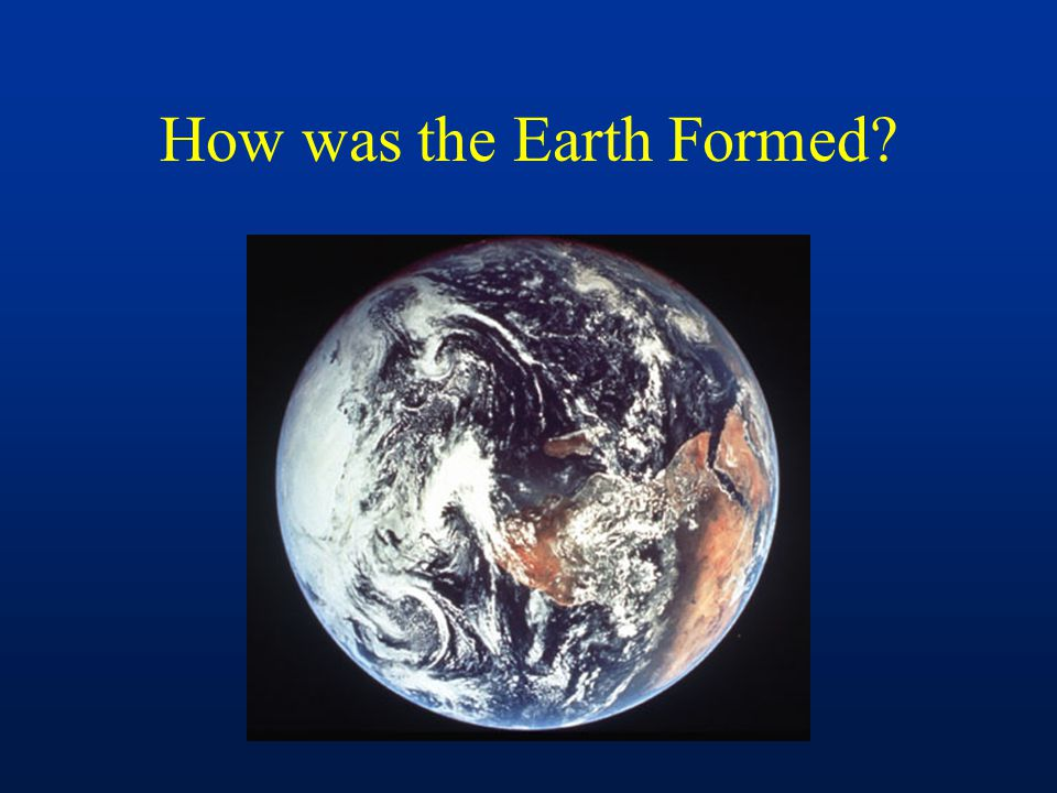 How was the Earth Formed