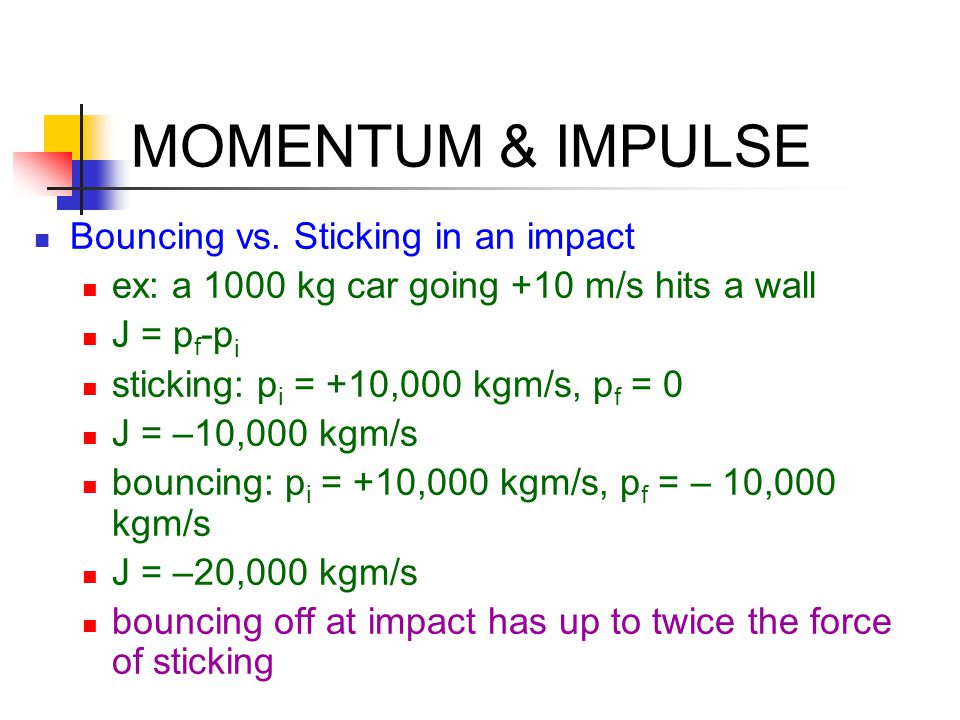 MOMENTUM & IMPULSE Bouncing vs. Sticking in an impact