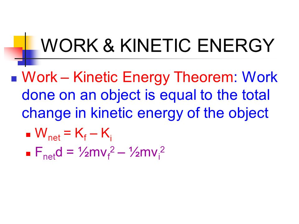 WORK & KINETIC ENERGY Work – Kinetic Energy Theorem: Work done on an object is equal to the total change in kinetic energy of the object.