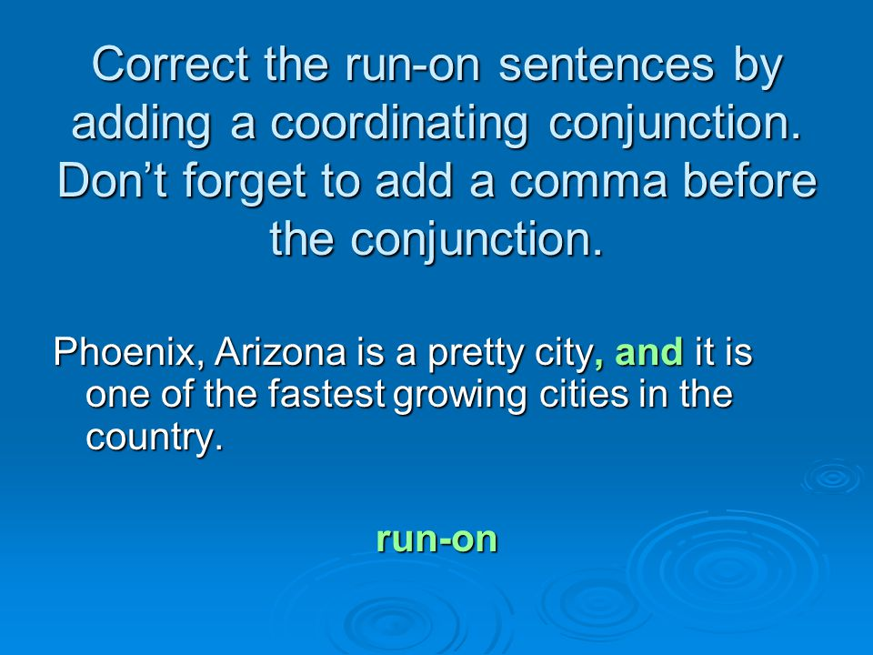 Correct the run-on sentences by adding a coordinating conjunction