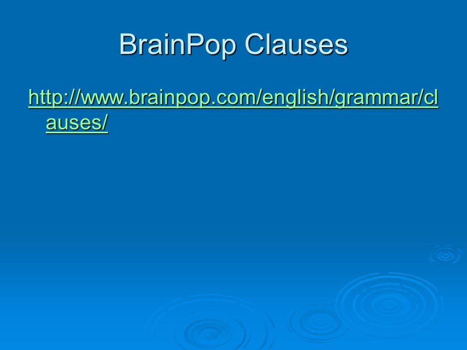 BrainPop Clauses http://www.brainpop.com/english/grammar/clauses/