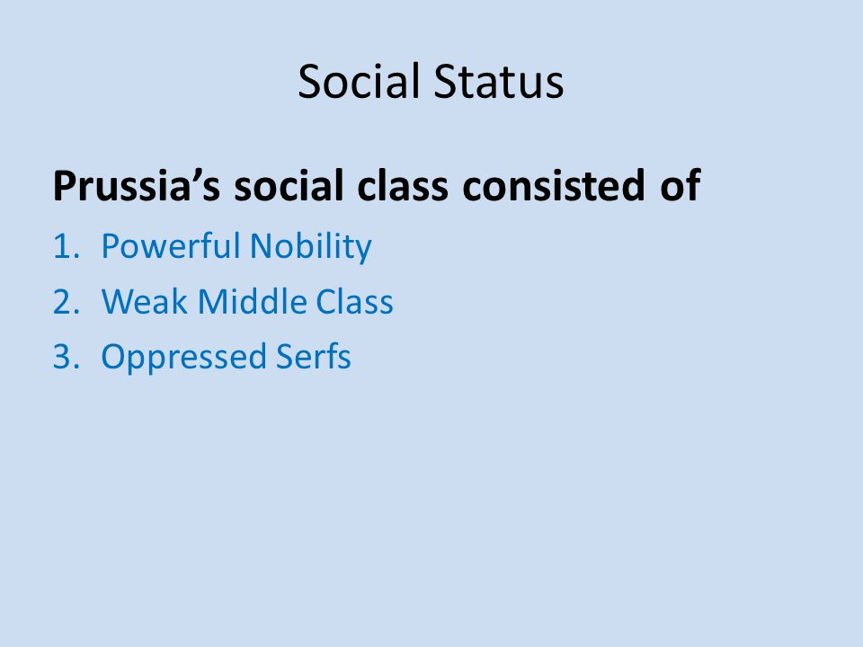 Social Status Prussia's social class consisted of Powerful Nobility