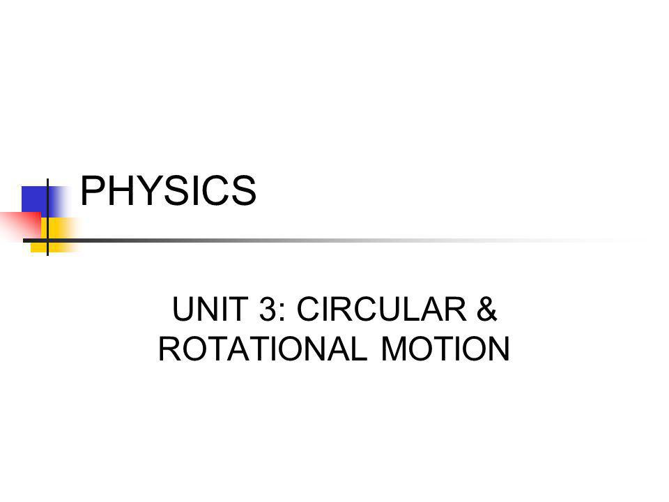 UNIT 3: CIRCULAR & ROTATIONAL MOTION