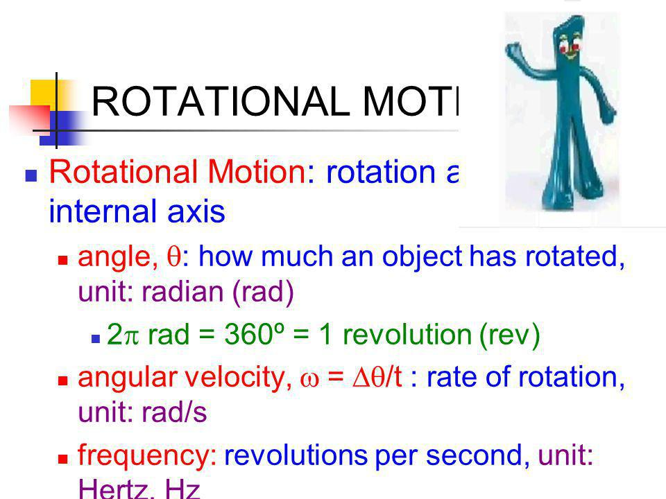 ROTATIONAL MOTION Rotational Motion: rotation around an internal axis
