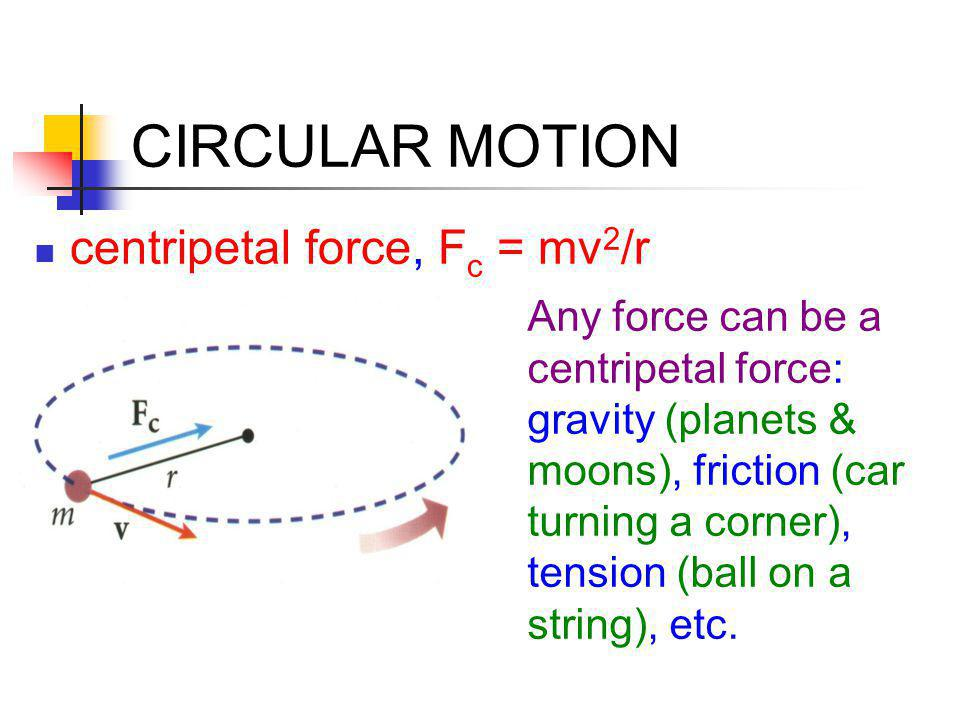 CIRCULAR MOTION centripetal force, Fc = mv2/r