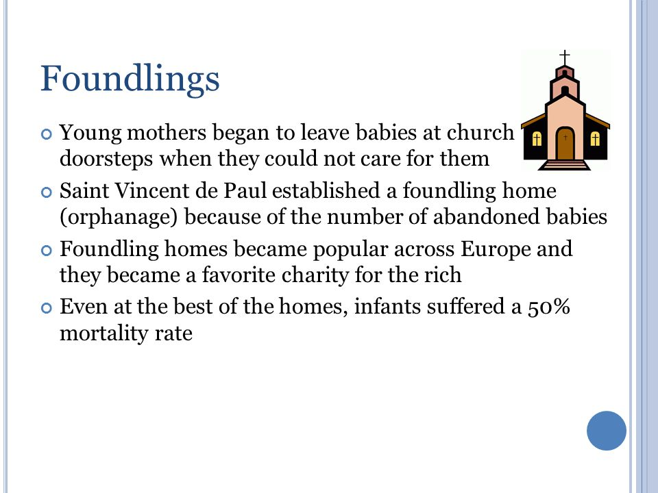 Foundlings Young mothers began to leave babies at church doorsteps when they could not care for them.