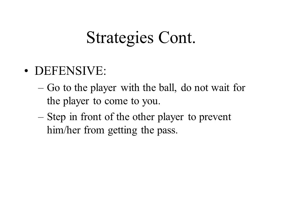 Strategies Cont. DEFENSIVE:
