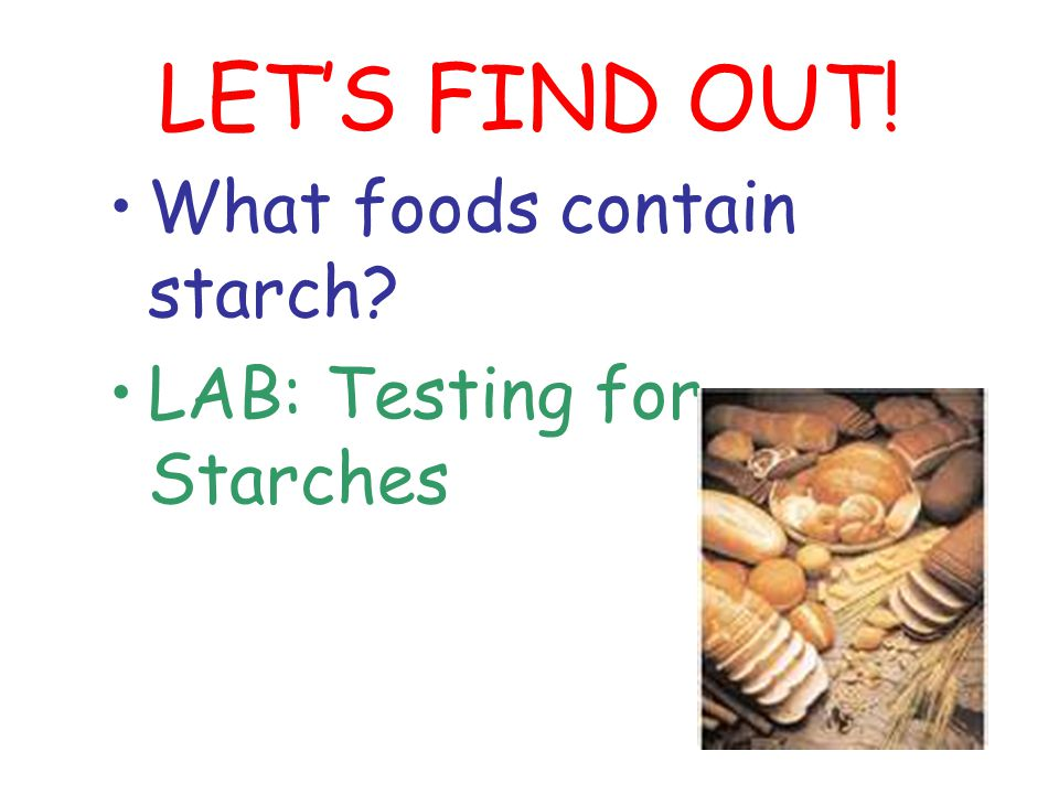 LET'S FIND OUT! What foods contain starch LAB: Testing for Starches