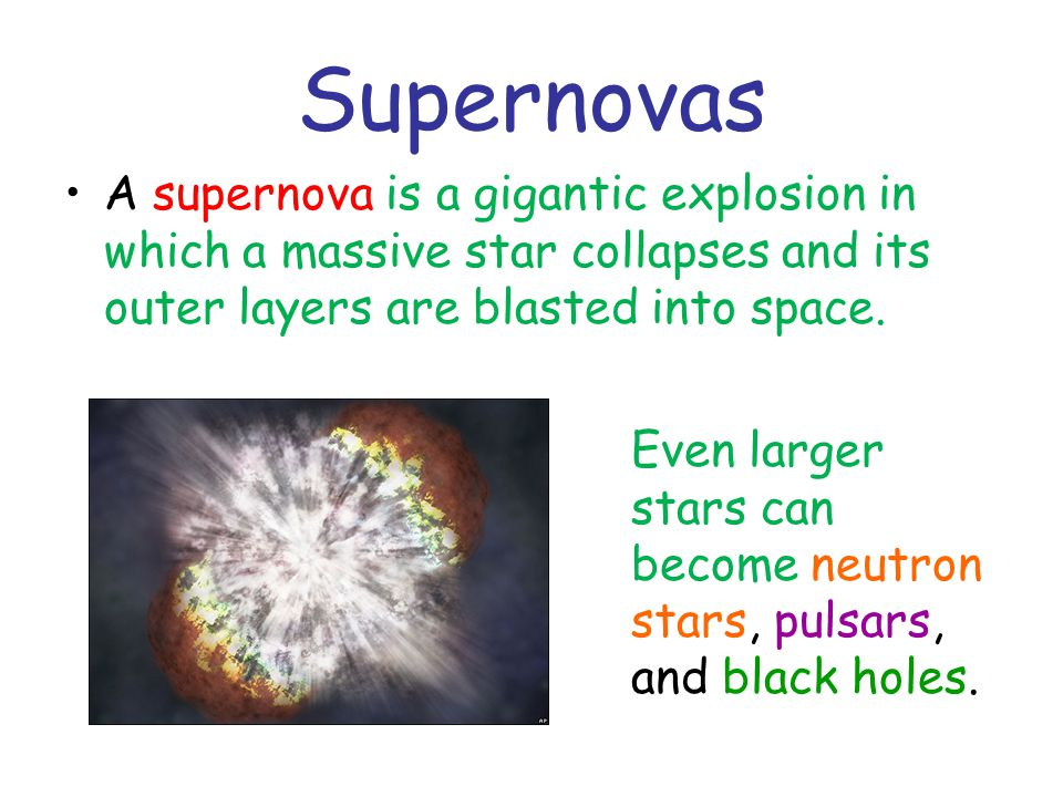 Supernovas A supernova is a gigantic explosion in which a massive star collapses and its outer layers are blasted into space.