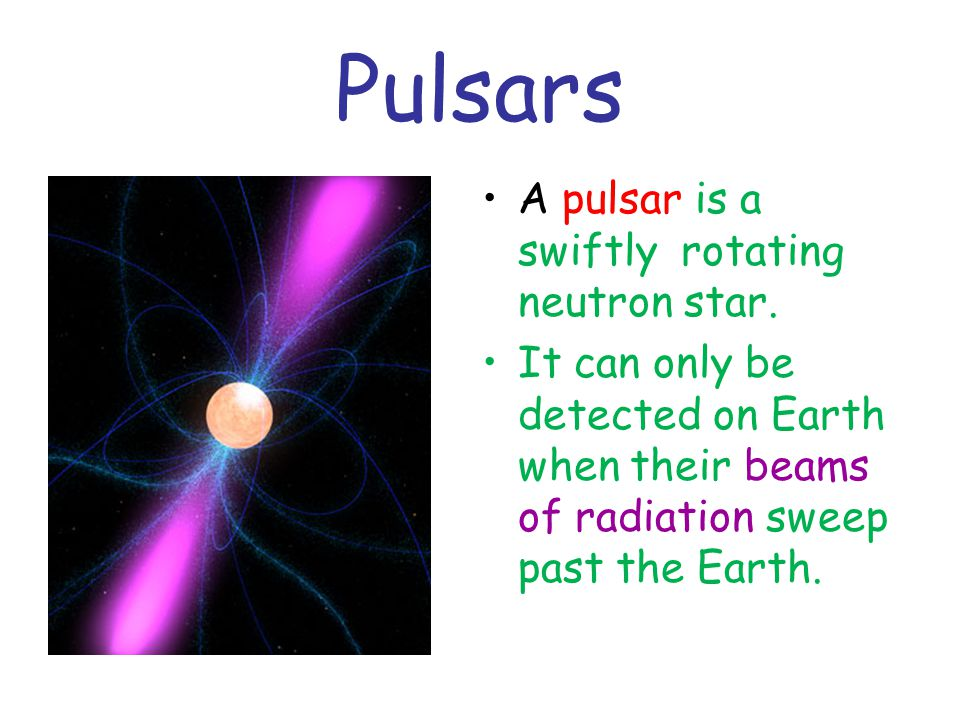 Pulsars A pulsar is a swiftly rotating neutron star.