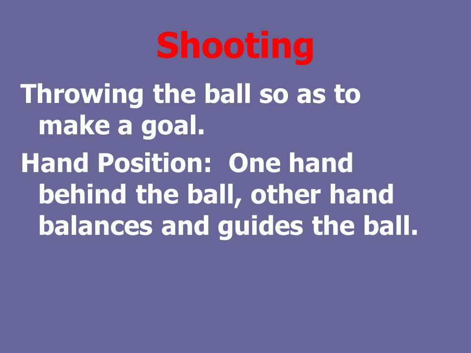 Shooting Throwing the ball so as to make a goal.