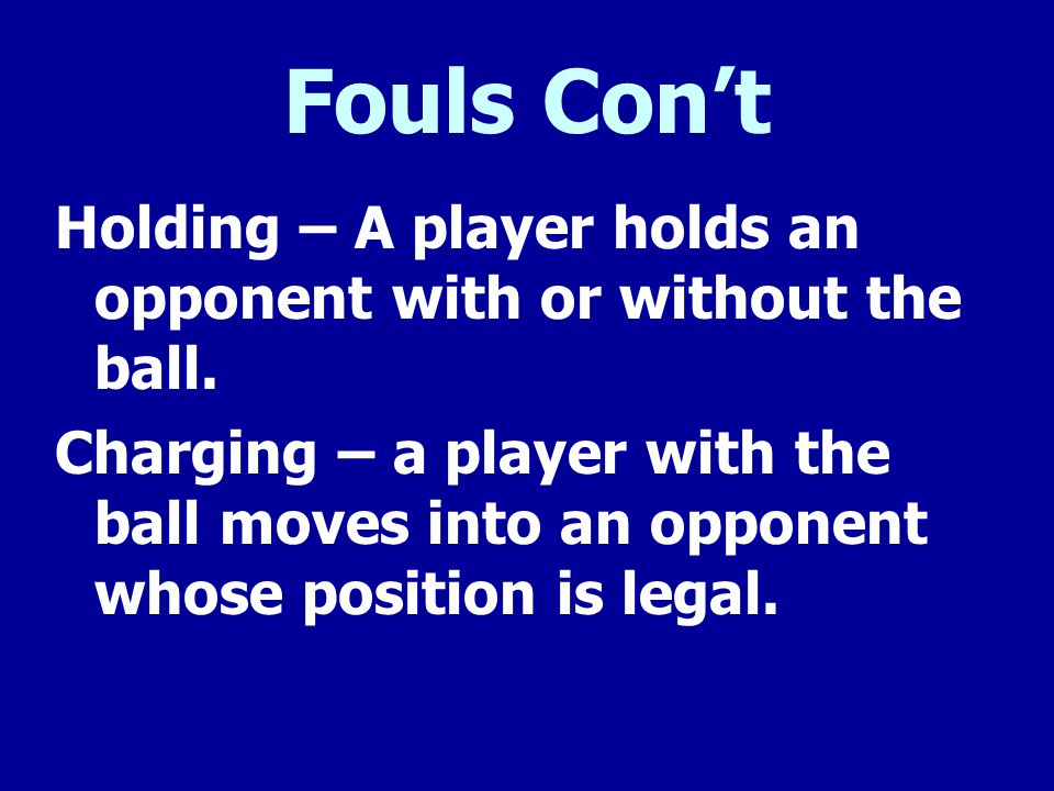 Fouls Con't Holding – A player holds an opponent with or without the ball.