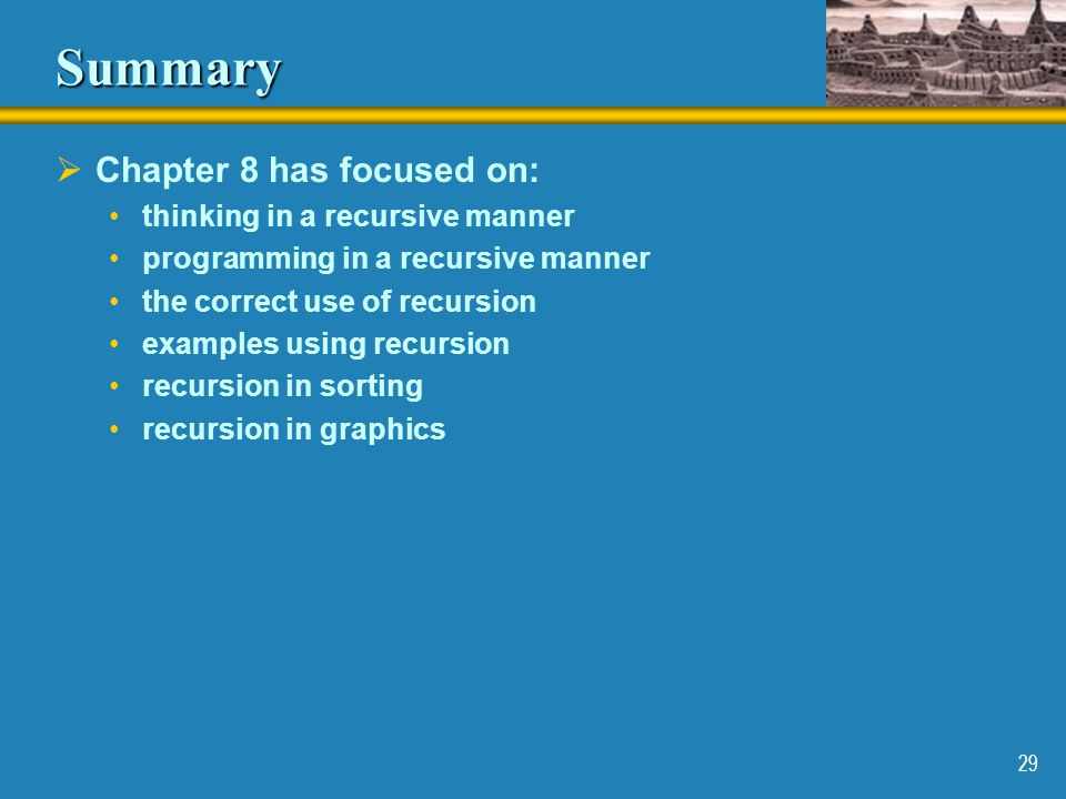 Summary Chapter 8 has focused on: thinking in a recursive manner