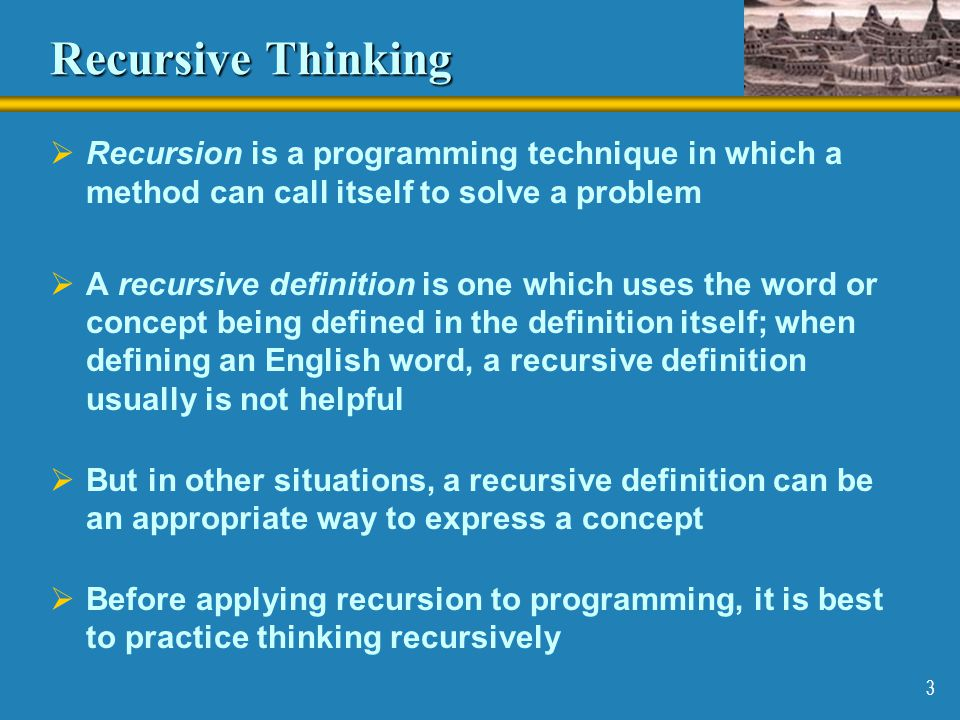 Recursive Thinking Recursion is a programming technique in which a method can call itself to solve a problem.