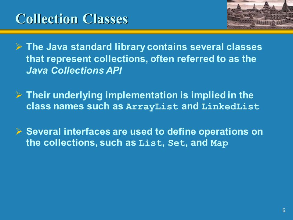 Collection Classes The Java standard library contains several classes that represent collections, often referred to as the Java Collections API.