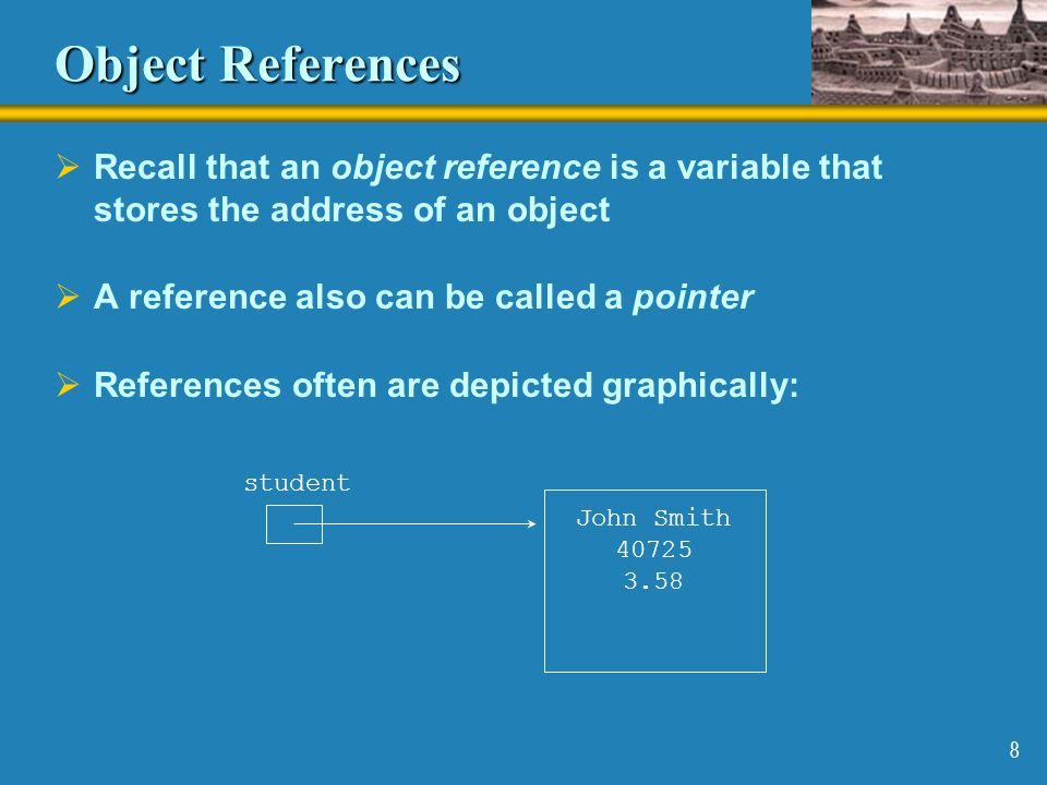 Object References Recall that an object reference is a variable that stores the address of an object.