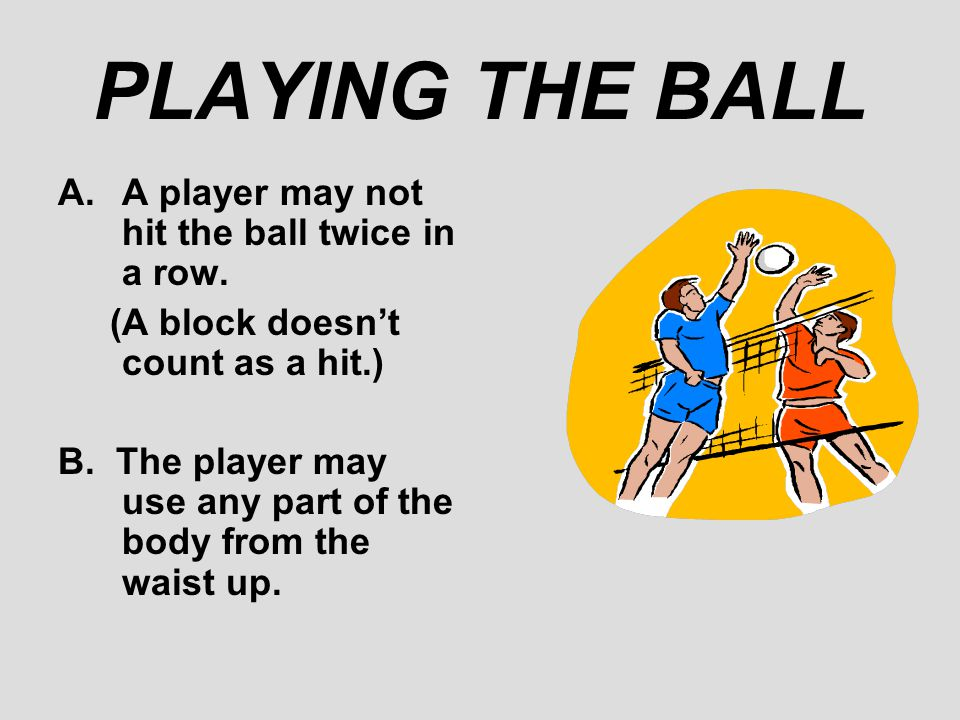 PLAYING THE BALL A player may not hit the ball twice in a row.