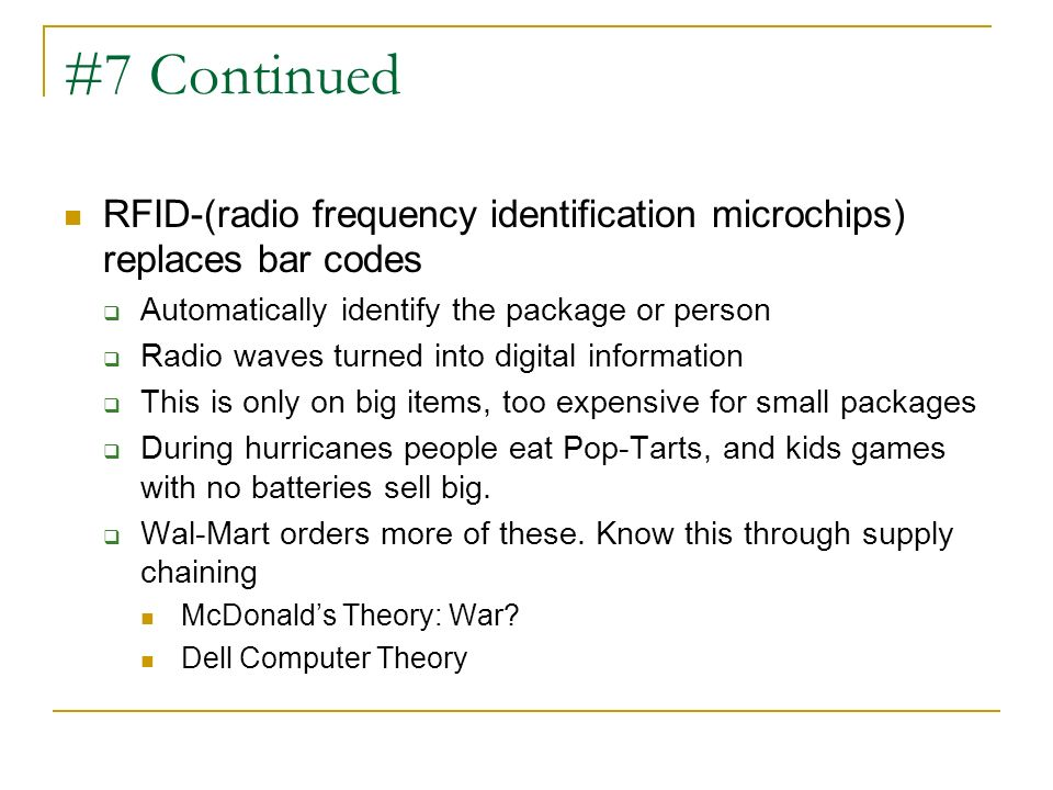 #7 Continued RFID-(radio frequency identification microchips) replaces bar codes. Automatically identify the package or person.