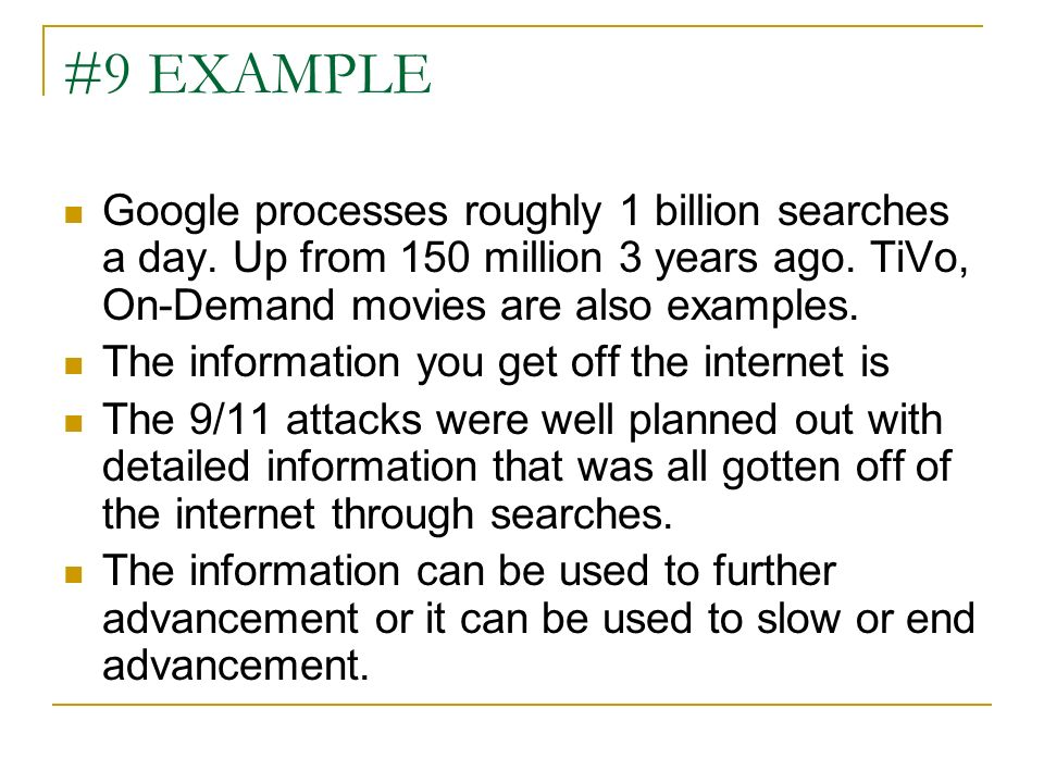 #9 EXAMPLE Google processes roughly 1 billion searches a day. Up from 150 million 3 years ago. TiVo, On-Demand movies are also examples.