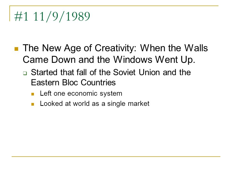 #1 11/9/1989 The New Age of Creativity: When the Walls Came Down and the Windows Went Up.
