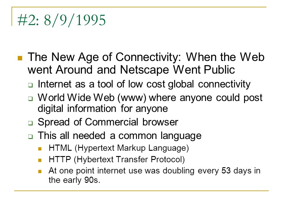 #2: 8/9/1995 The New Age of Connectivity: When the Web went Around and Netscape Went Public. Internet as a tool of low cost global connectivity.