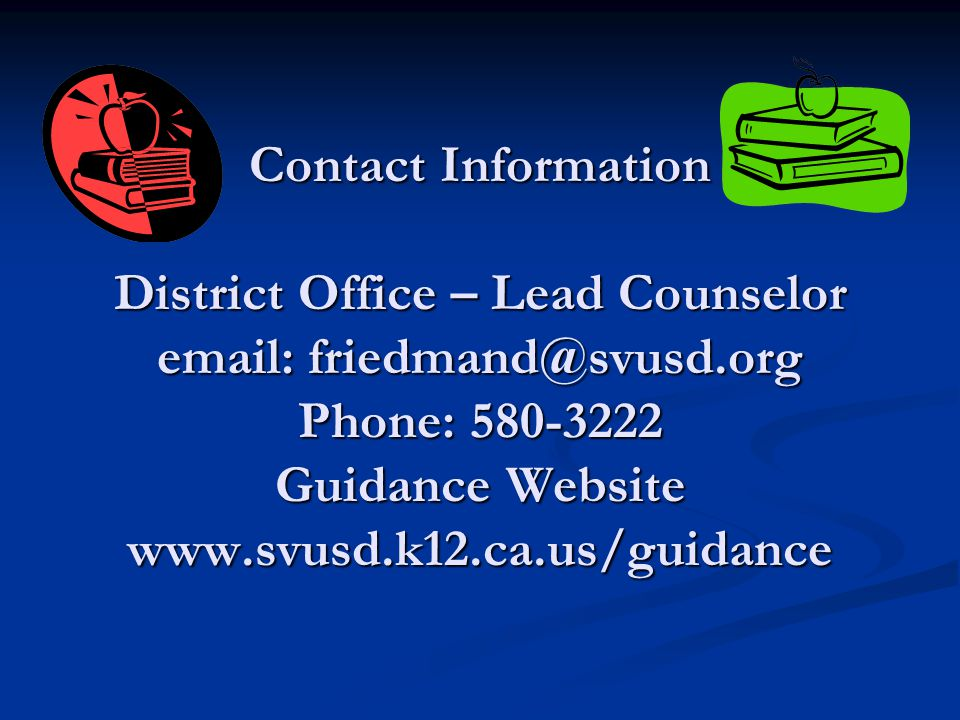 Contact Information District Office – Lead Counselor email: friedmand@svusd.org Phone: 580-3222 Guidance Website www.svusd.k12.ca.us/guidance