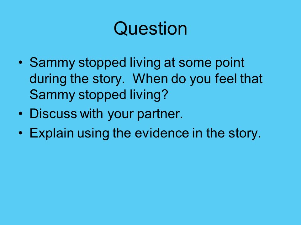 Question Sammy stopped living at some point during the story. When do you feel that Sammy stopped living