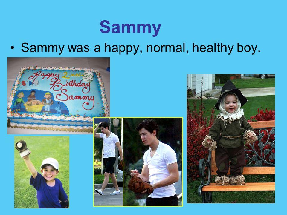 Sammy Sammy was a happy, normal, healthy boy.