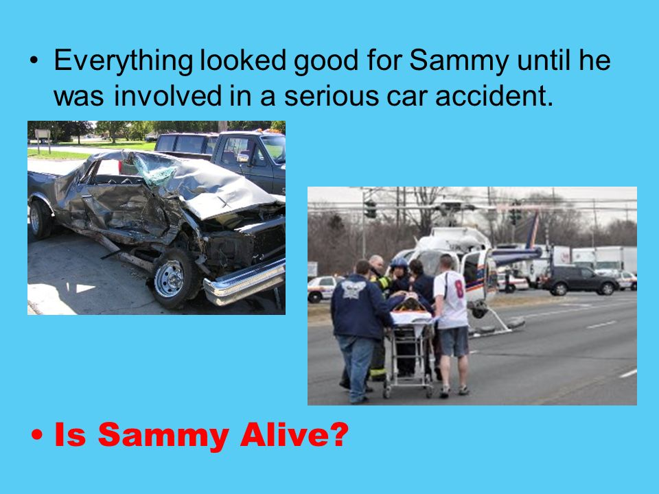 Everything looked good for Sammy until he was involved in a serious car accident.