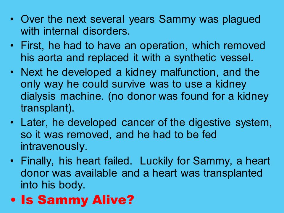 Over the next several years Sammy was plagued with internal disorders.