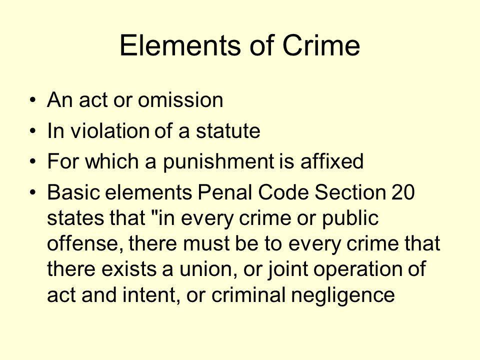 Elements of Crime An act or omission In violation of a statute