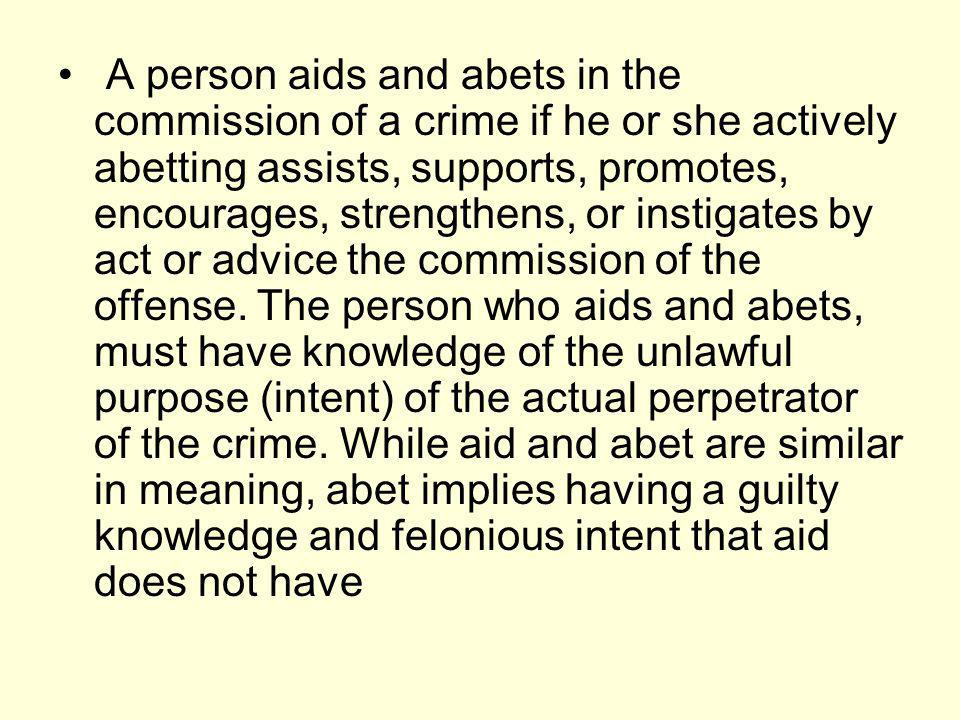 A person aids and abets in the commission of a crime if he or she actively abetting assists, supports, promotes, encourages, strengthens, or instigates by act or advice the commission of the offense.