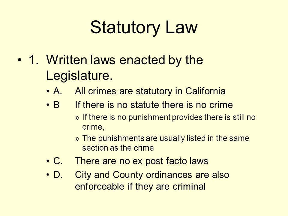 Statutory Law 1. Written laws enacted by the Legislature.