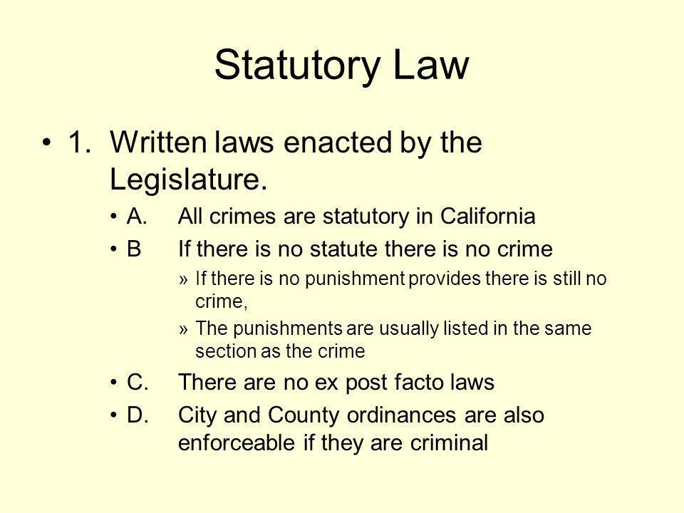 Statutory Law 1. Written laws enacted by the Legislature.
