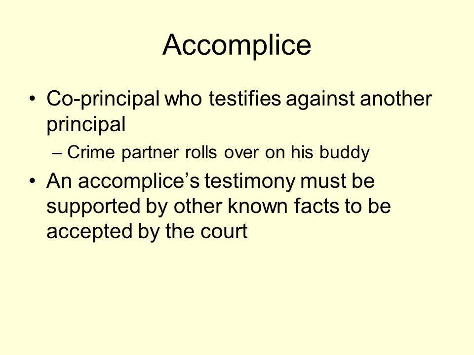 Accomplice Co-principal who testifies against another principal