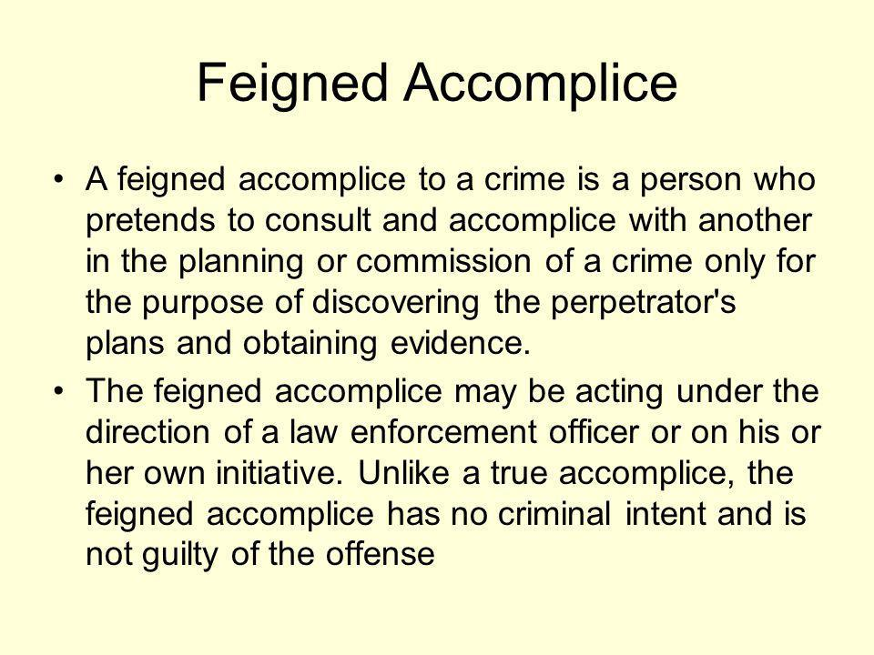 Feigned Accomplice