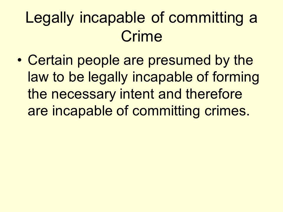 Legally incapable of committing a Crime