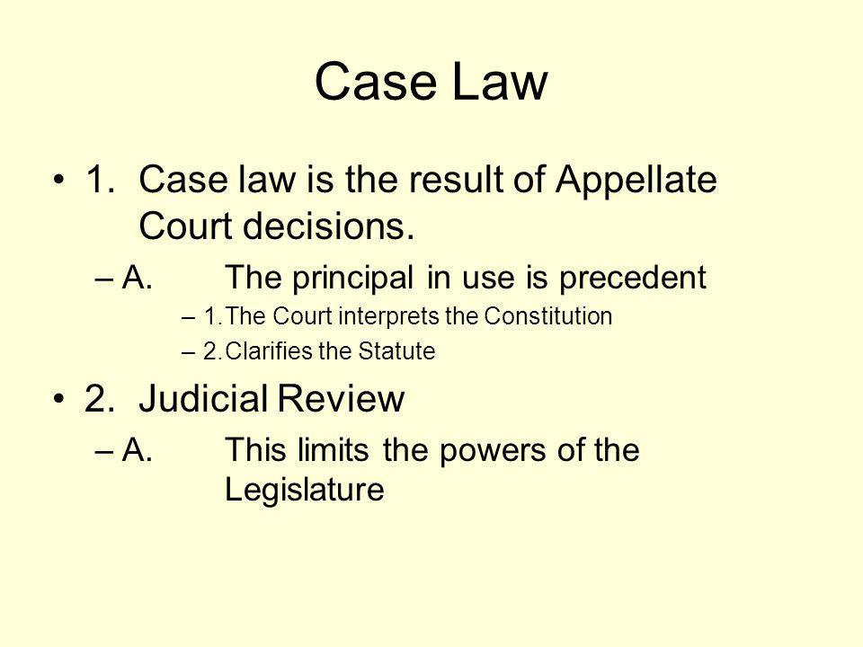 Case Law 1. Case law is the result of Appellate Court decisions.