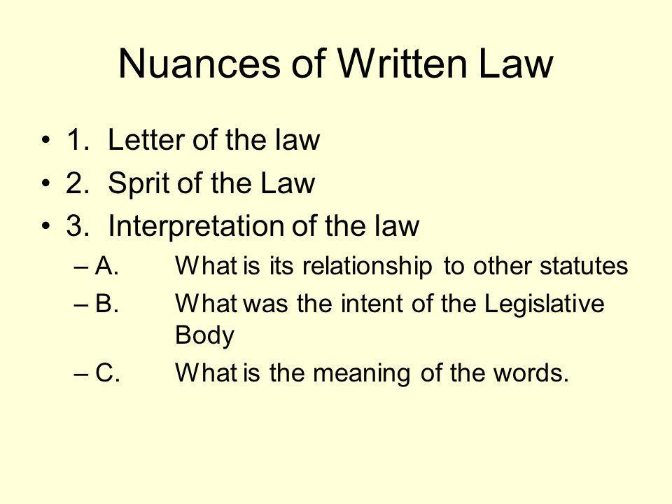 Nuances of Written Law 1. Letter of the law 2. Sprit of the Law