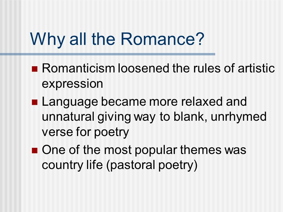 Why all the Romance Romanticism loosened the rules of artistic expression.