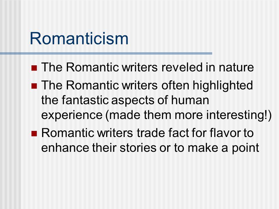 Romanticism The Romantic writers reveled in nature