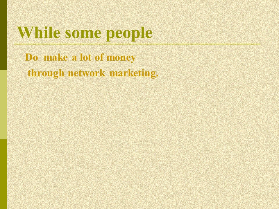 While some people Do make a lot of money through network marketing.