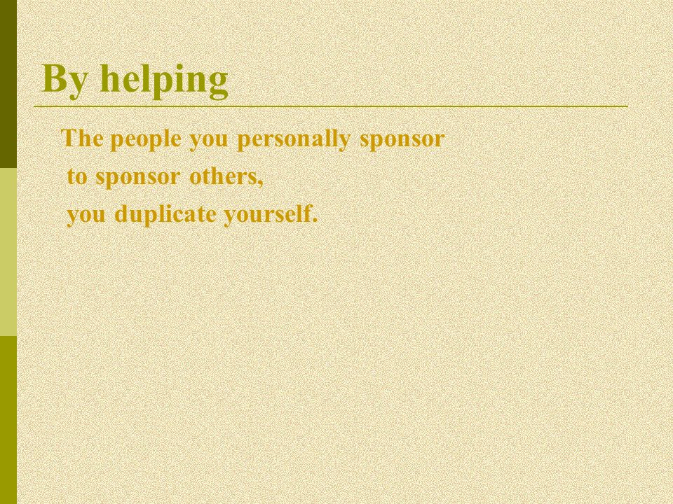 By helping The people you personally sponsor to sponsor others,
