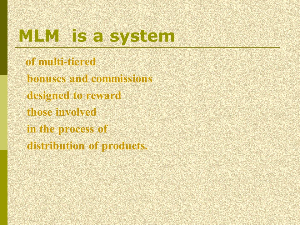MLM is a system bonuses and commissions designed to reward