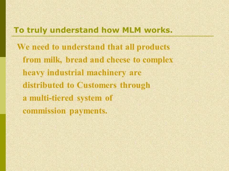 To truly understand how MLM works.
