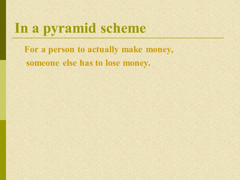 In a pyramid scheme For a person to actually make money,