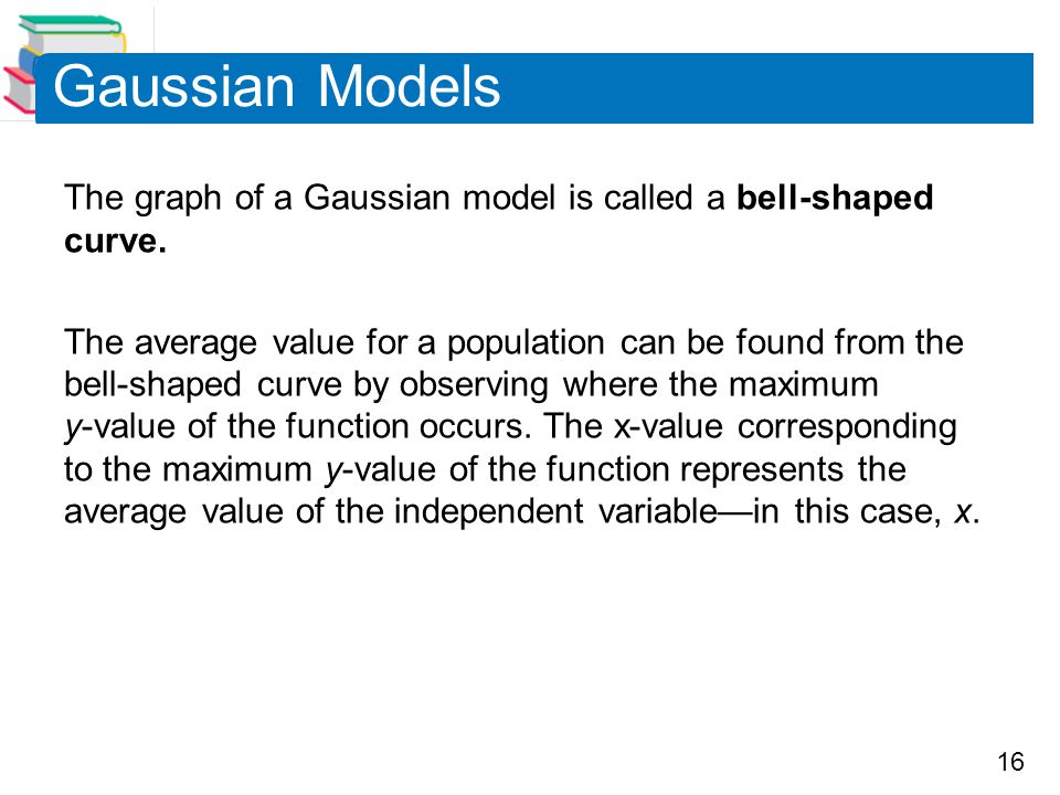 Gaussian Models The graph of a Gaussian model is called a bell-shaped curve.