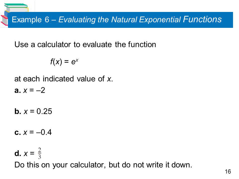 Example 6 – Evaluating the Natural Exponential Functions