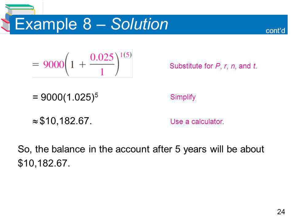 Example 8 – Solution = 9000(1.025)5  $10,182.67.
